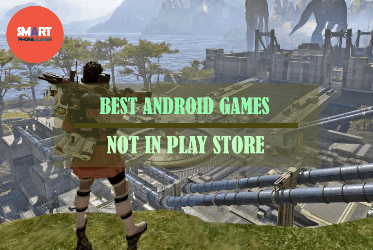 Best Android Games not in Google Play Store