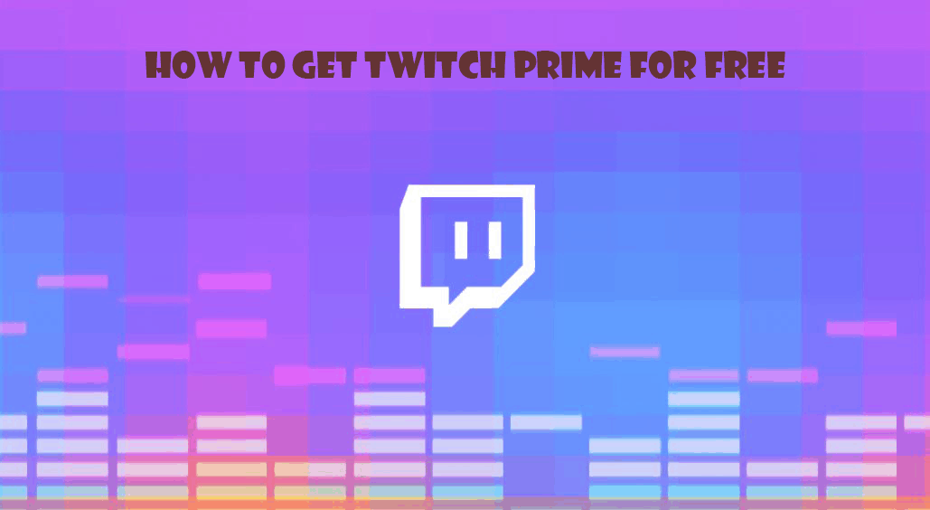How to Get Twitch Prime for free